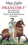 François Ier ; roi de France, roi chevalier, prince de la Renaissance française