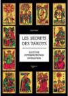 Les secrets des tarots ; lecture, interprétation, divination