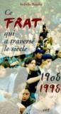 Ce Frat Qui A Traverse Le Siecle 1908-1998