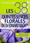 Les 38 quintessences florales du Dr Edward Bach ; guide pratique de thérapie florale