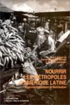 Nourrir les métropoles d' Amerique Latine ; approvisionnement et distribution