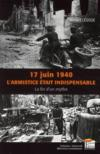 Livres - 17 juin 1940 ; l'armistice tait indispensable ; la fin d'un mythe