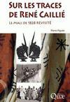 Sur les traces de René Caillié ; le Mali de 1828 revisité