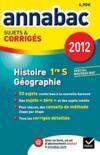 Annabac Sujets & Corriges ; Histoire Géographie ; 1ère S ; Sujet Et Corrigés (Edition 2012)