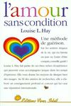 Amour Sans Condition (L')  - Louise L. Hay