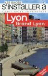 Les Guides S'Installer A ; Lyon, Grand Lyon
