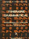 Itineraire Grammatical. Grammaire Nouvelle Et Orthographe Au B.E.P.C. Revision Et Travaux Pratiques.