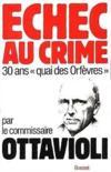 Echec Au Crime. 30 Ans, Quai Des Orfèvres. Par Le Commissaire Ottavioli