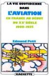 La Vie Quotidienne Dans L'Aviation En France Au Debut Du Xxe Siecle 1900-1935