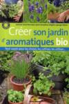 Créer son jardin d'aromatiques bio ; tout savoir pour les choisir, les cultiver, les utiliser