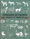 Terroirs De France ; Animaux Et Produits