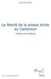La liberté de la presse écrite au Cameroun ; ombres et lumières