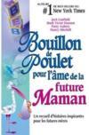 Bouillon de poulet pour l'âme de la future maman ; un recueil d'histoires inspirantes pour les futures mères