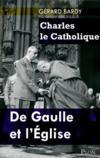 Charles le catholique ; De Gaulle et l'Eglise