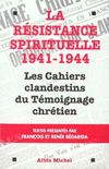 Livres - La rsistance spirituelle, 1941-1944. les cahiers clandestins du &quot;Tmoignage chrtien&quot;