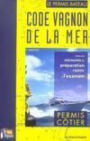 Code Vagnon De La Mer. 1. Code Vagnon De La Mer. Avec Un Mémento De Préparation Rapide. Le Permis Bateau. Permis Côtier. Volume : Vol. 1