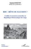 Livres - RDC : rêve ou illusion ? ; conflits et ressources naturelles en République Démocratique du Congo