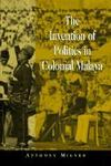 Livres - The Invention Of Politics In Colonial Malaya