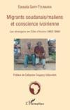 Migrants soudanais, maliens et conscience ivoirienne ; les étrangers en Côte d'Ivoire (1903-1980)