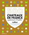 500 châteaux de France ; un patrimoine d'exception