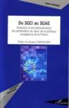 Du SGCI au SGAE ; évolution d'une administration de coordination au coeur de la politique européenne de la France
