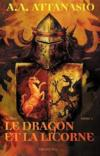 Le dragon et la licorne t.1 ; Arthor