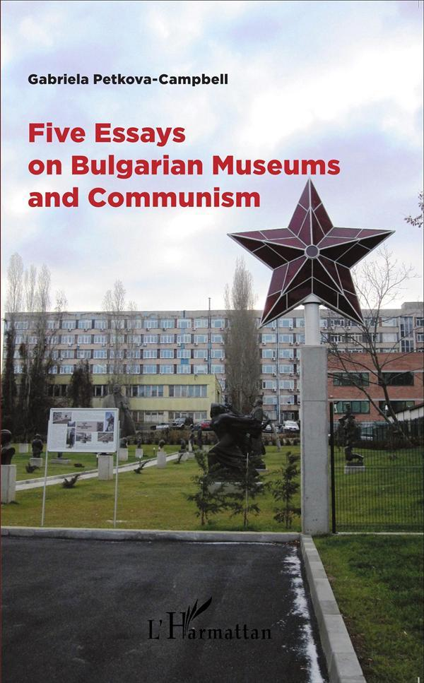 Vente Livre :                                    Five essays on bulgarian museums and communism                                      - Gabriela Petkova-Campbell
