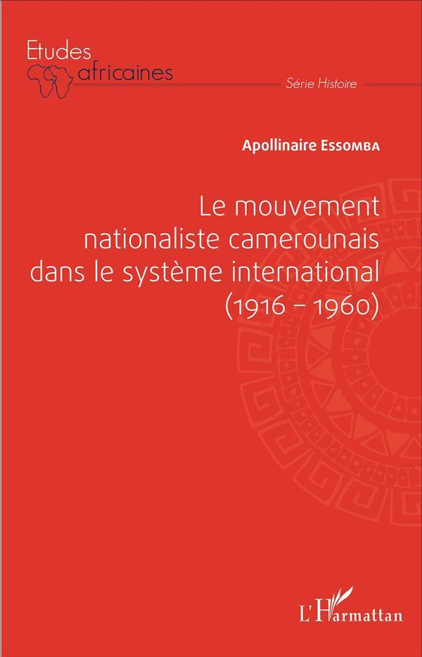 Mouvement Nationaliste Camerounais Dans Le Systeme International 1916 1960  - Essomba Apollinaire