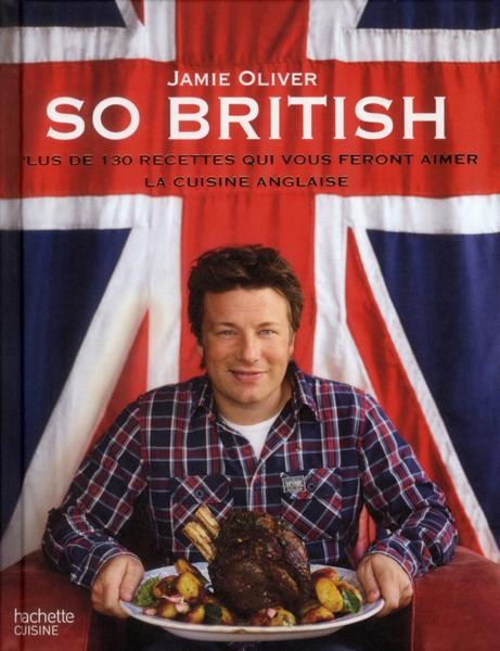 Livre so british plus de 130 recettes qui vous feront - Livre cuisine jamie oliver ...