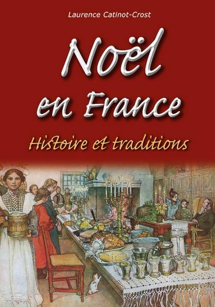 Noël en France ; histoire et traditions  - Laurence Catinot-Crost
