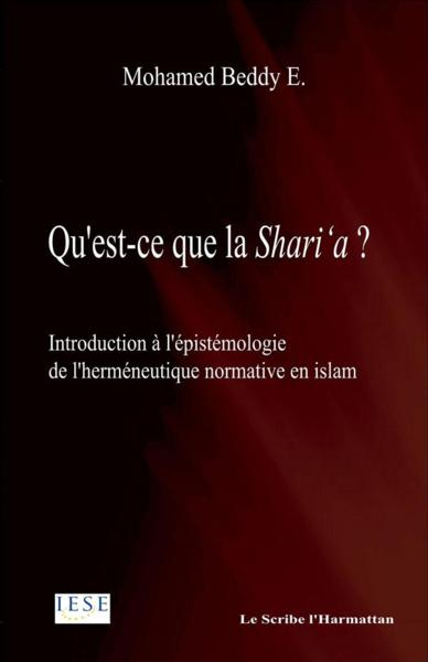 Qu'Est Ce Que La Shari'A Introduction A L'Epistemologie De L'Hermeneutique Normative En Islam  - Ebnou Beddy