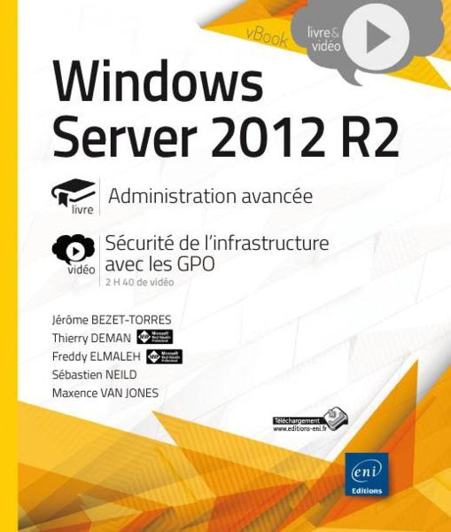 Windows Server 2012 R2 ; administration avancée  - Jerome Bezet-Torres  - Sebastien Neild  - Maxence Van Jones  - Thierry Deman  - Freddy Elmaleh
