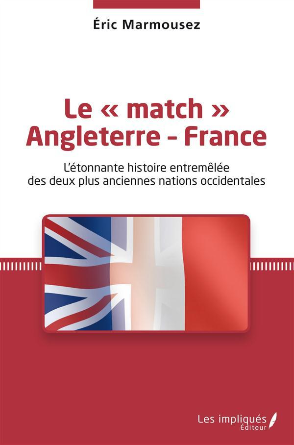 Match Angleterre France L'Etonnante Histoire Entremelee Des Deux Plus Anciennes Nations Occidentales  - Marmousez Eric