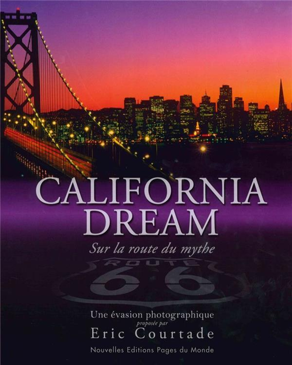 California dream ; sur la route du mythe  - Eric Courtade
