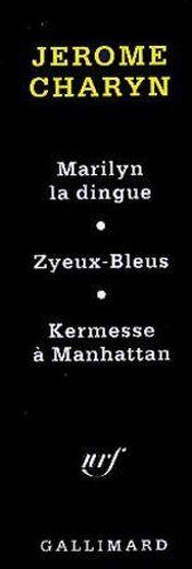Marylin la dingue ; zyeux-bleus ; kermesse à Manhattan  - Jerome Charyn