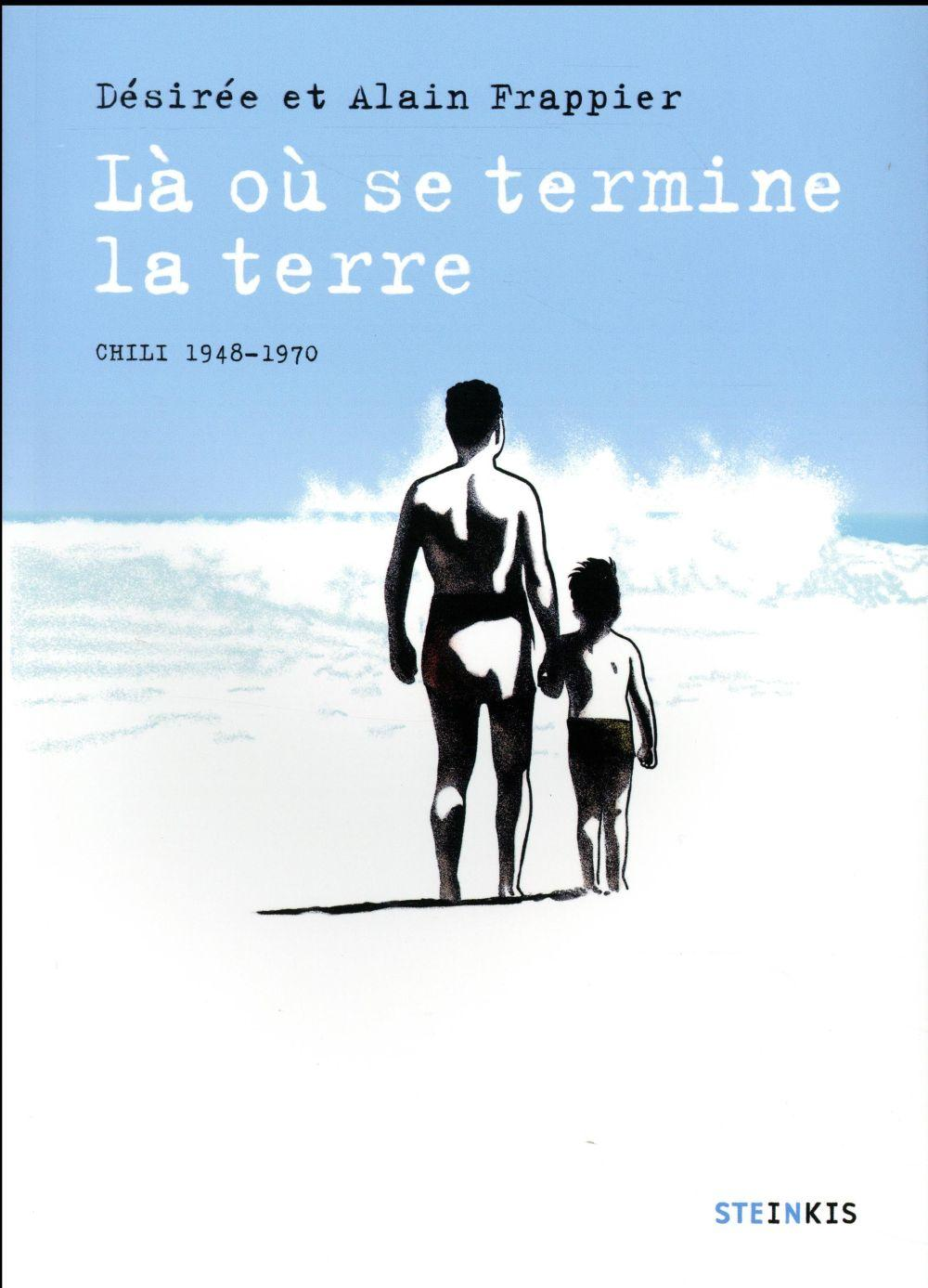 Vente  Là où se termine la terre ; Chili 1948-1970  - Desiree/Frappier Ala  - Desiree Frappier  - Alain Frappier