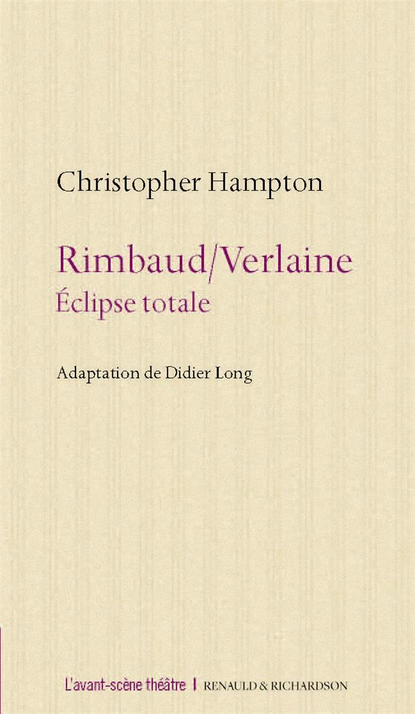 Rimbaud / Verlaine  - Christopher Hampton