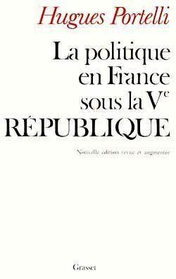 La politique en france sous la ve republique  - Hugues Portelli