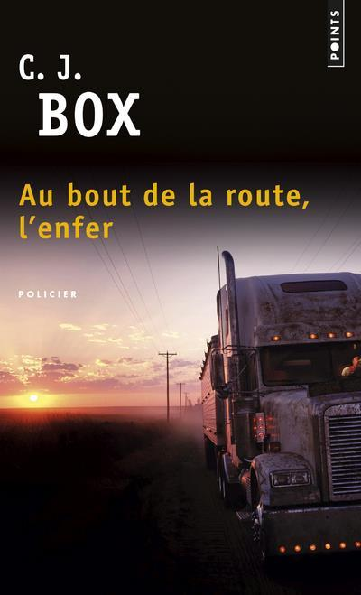 Au bout de la route, l'enfer  - C. J. Box
