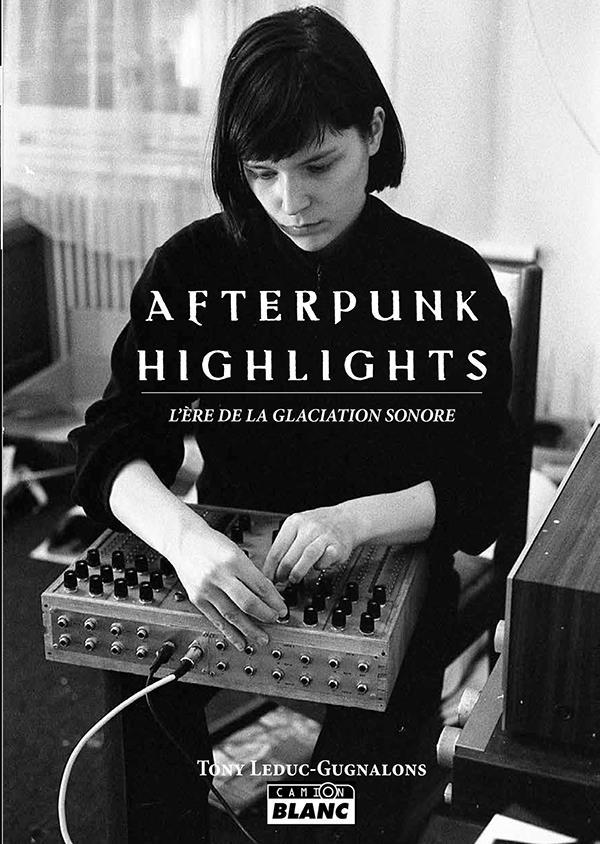 Vente Livre :                                    After punk highlights l'ere de la glaciation sonore                                      - Tony Leduc-Gugnalons