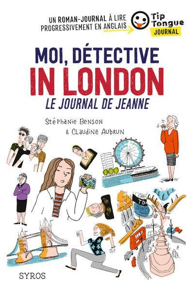 Moi, détective in London, le journal de Jeanne  - Stephanie Benson  - Claudine Aubrun