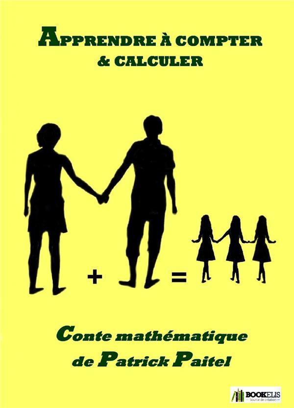 livre apprendre compter et calculer conte math matique patrick paitel. Black Bedroom Furniture Sets. Home Design Ideas