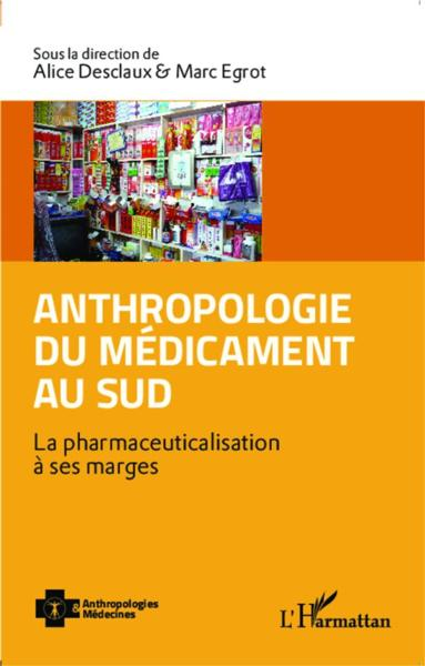 Vente Livre :                                    Anthropologie du médicament au sud ; la pharmaceuticalisation à ses marges                                      - Marc Ergot  - Alice Desclaux
