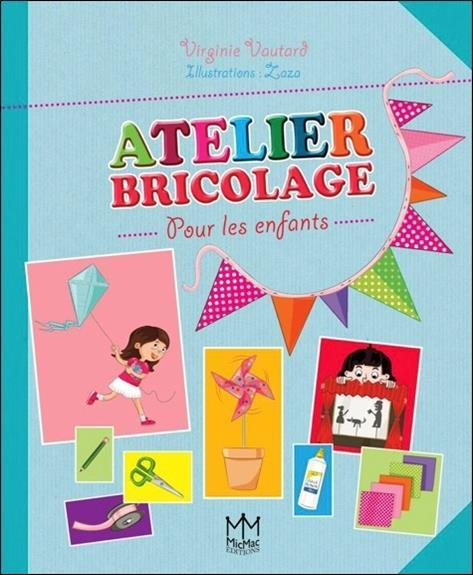 livre atelier bricolage pour les enfants vautard virginie zaza. Black Bedroom Furniture Sets. Home Design Ideas