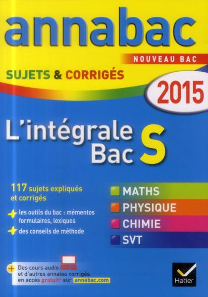 ANNABAC SUJETS & CORRIGES ; l'intégrale Bac S ; terminale ; annales ; 2015  - Collectif