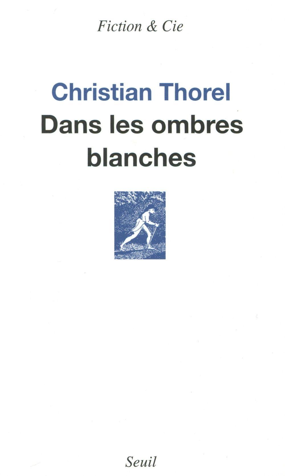 Dans les ombres blanches  - Christian Thorel