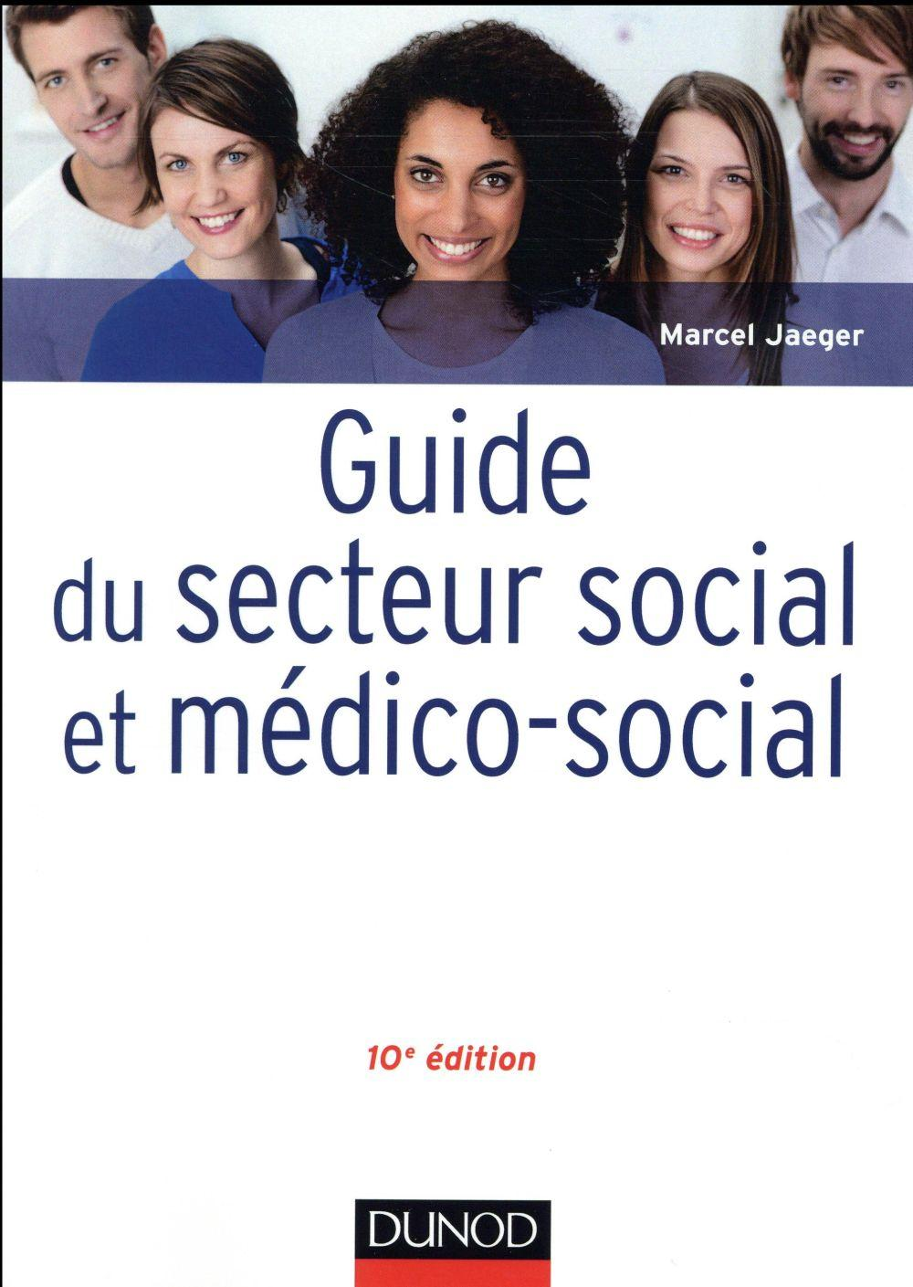 Guide du secteur social et médico-social ; professions, institutions, concepts (10e édition)  - Marcel Jaeger