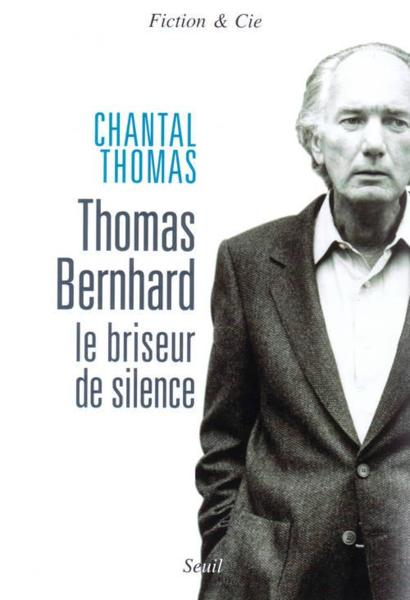 Thomas bernhard. le briseur de silence  - Chantal Thomas