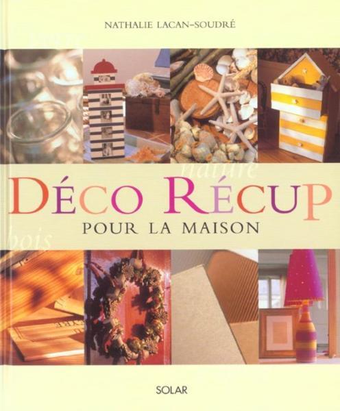 livre deco recup pour la maison nathalie lacan soudr acheter occasion 2000. Black Bedroom Furniture Sets. Home Design Ideas
