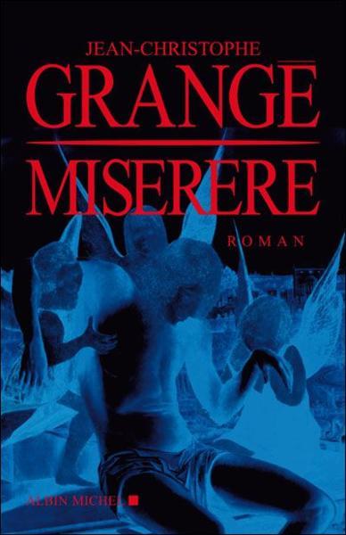 Livre miserere jean christophe grang - Grange jean christophe prochain livre ...